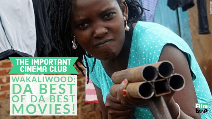 ICC #171 – Wakaliwood: Da Best of Da Best Movies!
