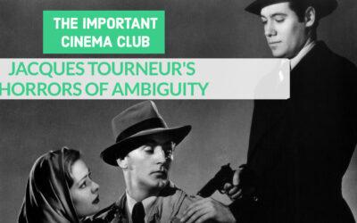 ICC #245 – JACQUES TOURNEUR'S HORRORS OF AMBIGUITY